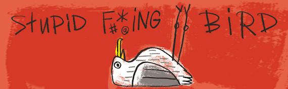 Stupid F*cking Bird by Aaron Posner