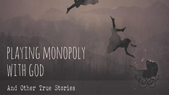 Playing Monopoly with God & Other True Stories